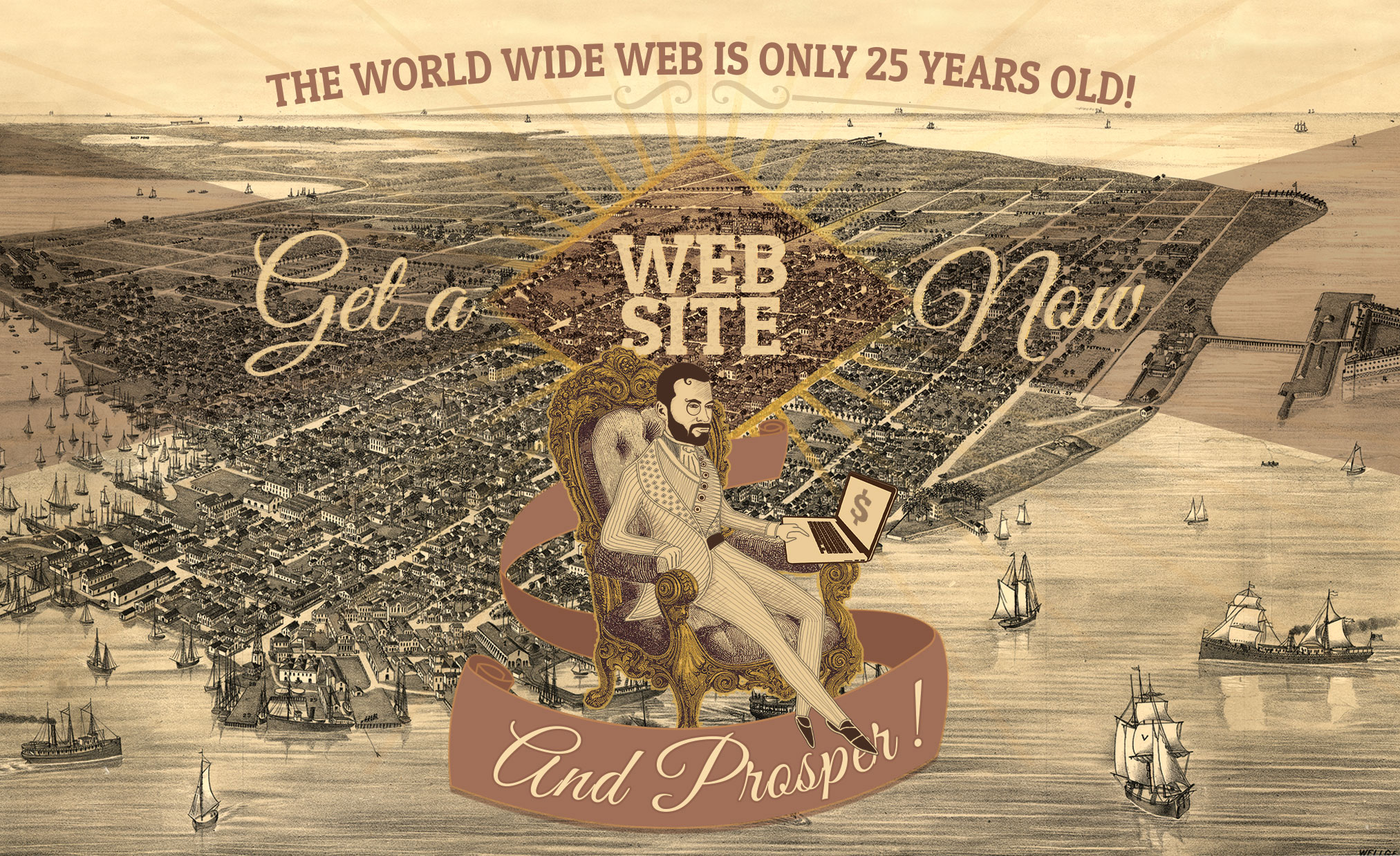 Map of old Key West promoting web design. The ad says: The World Wide Web is Only 25 Years Old! Get a Website Now and prosper. A rich looking man engraved in a illustration is siting in a fancy gold chair over Key West
